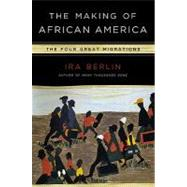 Making of African America : The Four Great Migrations by Berlin, Ira (Author), 9780670021376