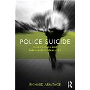 Police Suicide: Risk Factors and Intervention Measures by Armitage; Richard, 9781138221376