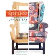 Spruce: A Step-by-step Guide to Upholstery and Design by Brown, Amanda; Ford, Ryann, 9781612121376