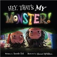 Hey, That's My Monster! by Noll, Amanda; McWilliam, Howard, 9781936261376