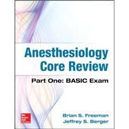 Anesthesiology Core Review by Freeman, Brian; Berger, Jeffrey, 9780071821377
