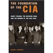 The Foundation of the CIA by Schroeder, Richard E., 9780826221377