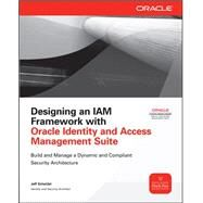 Designing an IAM Framework with Oracle Identity and Access Management Suite by Scheidel, Jeff, 9780071741378