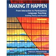 Making It Happen From Interactive to Participatory Language Teaching -- Evolving Theory and Practice by Richard-Amato, Patricia A., 9780132361378