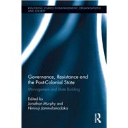 Governance, Resistance and the Post-Colonial State: Management and State Building by Murphy; Jonathan, 9781138681378