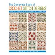 The Complete Book of Crochet Stitch Designs 500 Classic & Original Patterns by Schapper, Linda P., 9781454701378