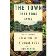 The Town That Food Saved How One Community Found Vitality in Local Food by Hewitt, Ben, 9781609611378
