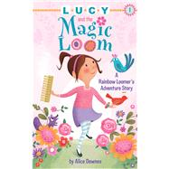 Lucy and the Magic Loom: A Rainbow Loomer's Adventure Story by Downes, Alice, 9781634501378