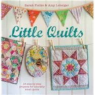 Little Quilts: 15 Step-by-step Projects for Adorably Small Quilts by Feilke, Sarah; Lobsiger, Amy, 9781782491378
