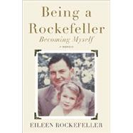 Being a Rockefeller, Becoming Myself: A Memoir by Rockefeller, Eileen, 9780142181379