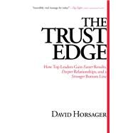 The Trust Edge How Top Leaders Gain Faster Results, Deeper Relationships, and a Stronger Bottom Line by Horsager, David, 9781476711379