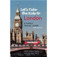 Let's Take the Kids to London A Family Travel Guide by White, David Stewart; White, Deb Hosey, 9781938901379