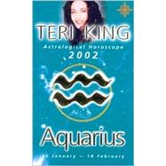 Aquarius 2002: Teri King's Complete Horoscope for All Those Whose Birthdays Fall Between 20 January and 18 February by King, Teri, 9780007121380