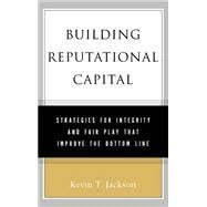 Building Reputational Capital : Strategies for Integrity and Fair Play that Improve the Bottom Line