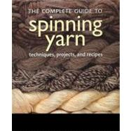 The Complete Guide to Spinning Yarn Techniques, Projects, and Recipes by Gibson, Brenda; Chang, Eling, 9780312591380