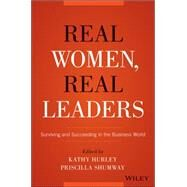 Real Women, Real Leaders: Surviving and Succeeding in the Business World by Hurley, Kathleen; Shumway, Priscilla, 9781119061380