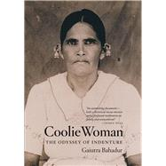 Coolie Woman: The Odyssey of Indenture by Bahadur, Gaiutra, 9780226211381