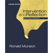Intervention and Reflection : Basic Issues in Bioethics, Concise Edition by Munson, Ronald, 9781285071381
