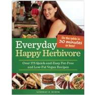 Happy Herbivore Every Day : Over 175 Quick-and-Easy Fat-Free and Low-Fat Vegan Recipes