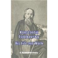Konstantin Tsiolkovsky : His Life and Work by Kosmodemyansky, A.; Danko, X., 9780898751383