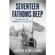 Seventeen Fathoms Deep: The Saga of the Submarine S-4 Disaster by Williams, Joseph A., 9781613731383