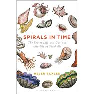 Spirals in Time The Secret Life and Curious Afterlife of Seashells by Scales, Helen, 9781472911384