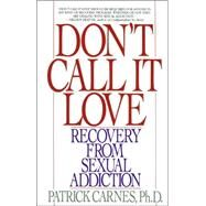 Don't Call It Love : Recovery from Sexual Addiction by CARNES, PATRICK, 9780553351385