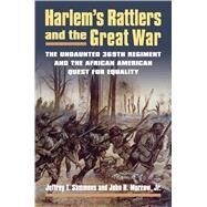 Harlem's Rattlers and the Great War by Sammons, Jeffrey T.; Morrow, John H., Jr., 9780700621385