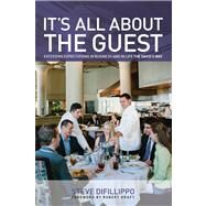 It's All About the Guest Exceeding Expectations in Business and in Life, the Davio's Way by DiFillippo, Steve; Kraft, Robert, 9780762791385