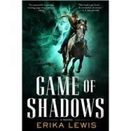 Game of Shadows A Novel by Lewis, Erika, 9780765381385