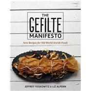 The Gefilte Manifesto New Recipes for Old World Jewish Foods by Yoskowitz, Jeffrey; Alpern, Liz, 9781250071385