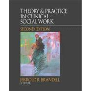 Theory and Practice in Clinical Social Work by Jerrold R. Brandell, 9781412981385