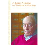 A Russian Perspective on Theoretical Archaeology: The Life and Work of Leo S. Klejn by Leach,Stephen, 9781629581385