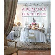 A Romance with French Living: Interiors Inspired by Classic French Style by Westbrook, Carolyn, 9781782491385