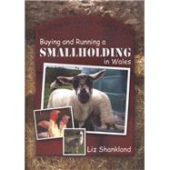 The Practical Guide to Buying and Running a Smallholding in Wales by Shankland, Liz, 9780708321386