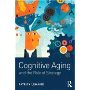 Cognitive Aging: The Role of Strategies by Lemaire; Patrick, 9781138121386