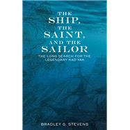 The Ship, the Saint, and the Sailor by Stevens, Bradley G., 9781513261386