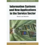 Information Systems and New Applications in the Service Sector : Models and Methods by Wang, John, 9781609601386