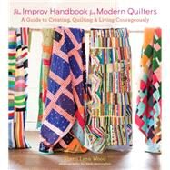 The Improv Handbook for Modern Quilters by Wood, Sherri L., 9781617691386