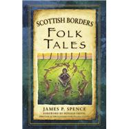 Scottish Borders Folk Tales by Spence, James P.; Smith, Donald, 9780750961387