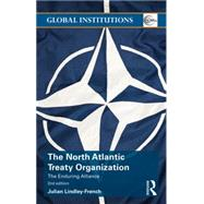 The North Atlantic Treaty Organization: The Enduring Alliance by Lindley-French; Julian, 9781138801387