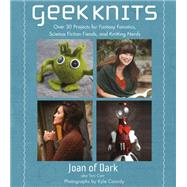 Geek Knits Over 30 Projects for Fantasy Fanatics, Science Fiction Fiends, and Knitting Nerds by Carr, Toni, 9781250051387