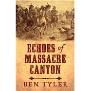 Echoes of Massacre Canyon by Tyler, Ben, 9781432831387