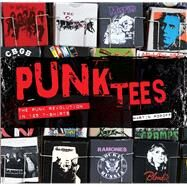 Punk Tees The Punk Revolution in 125 T-Shirts by Popoff, Martin, 9781454921387
