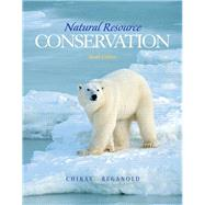 Natural Resource Conservation Management for a Sustainable Future by Chiras, Daniel D.; Reganold, John P., 9780132251389