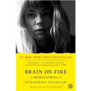 Brain on Fire My Month of Madness by Cahalan, Susannah, 9781451621389