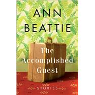 The Accomplished Guest by Beattie, Ann, 9781501111389