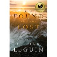 The Found and the Lost The Collected Novellas of Ursula K. Le Guin by Le Guin, Ursula  K., 9781481451390