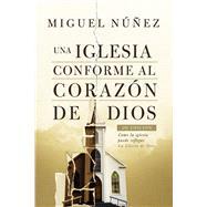 Una iglesia conforme al corazón de Dios 2da edición Cómo la iglesia puede reflejar la gloria de Dios by Núñez, Miguel, 9781535901390
