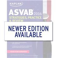 Kaplan ASVAB Strategies, Practice & Review 2016: With 4 Practice Tests by Kaplan, 9781625231390
